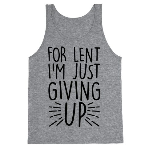 For Lent I'm Just Giving Up Tank Top