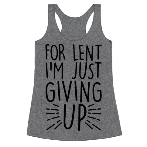 For Lent I'm Just Giving Up Racerback Tank Top