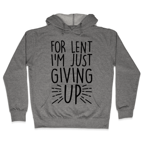 For Lent I'm Just Giving Up Hooded Sweatshirt