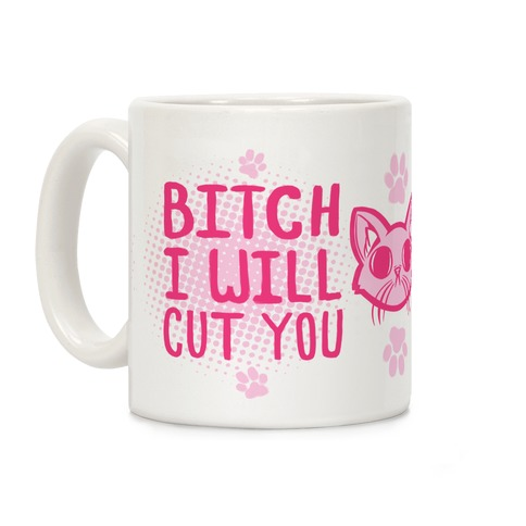 Bitch I Will Cut YOU (Cat) Coffee Mug