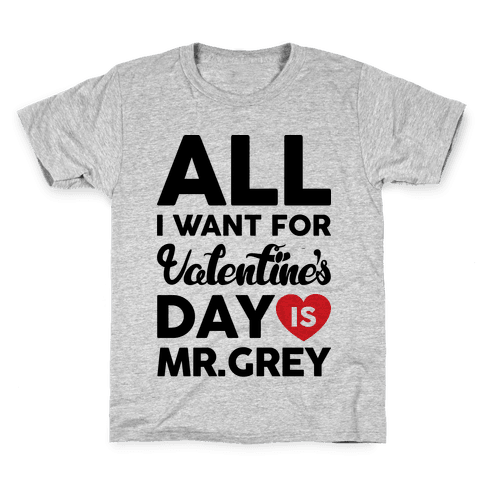 All I Want For Valentine's Day Is Mr. Grey Kids T-Shirt