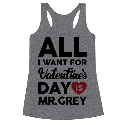 All I Want For Valentine's Day Is Mr. Grey Racerback Tank Top
