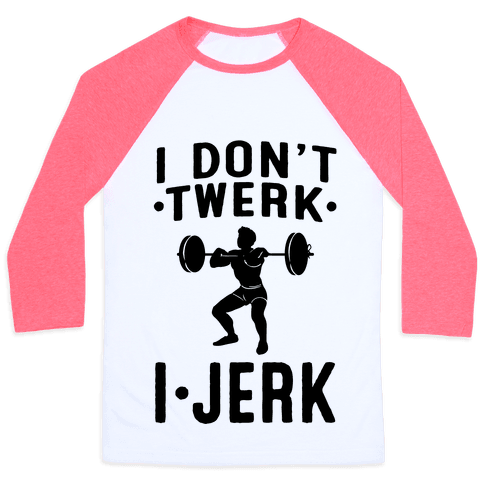 I Don't Twerk I Jerk Baseball Tee