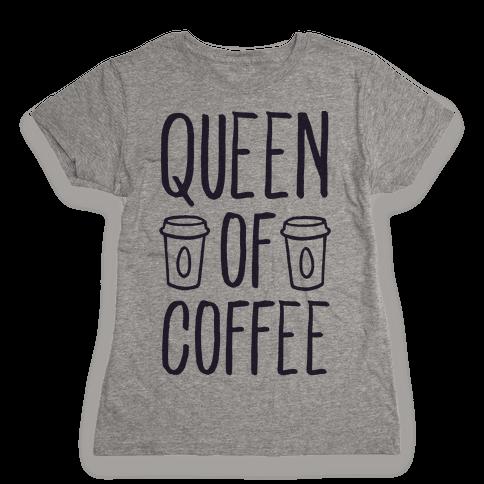 Queen of Coffee Womens T-Shirt