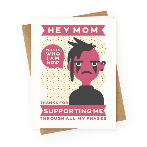 Hey Mom Thanks For Supporting Me Through All My Phases Greeting Card