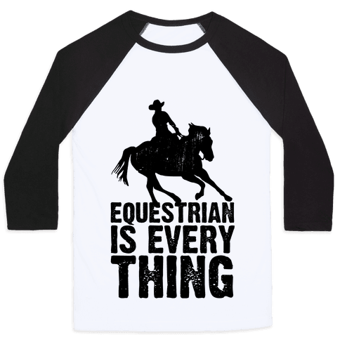 Equestrian is Everything Baseball Tee