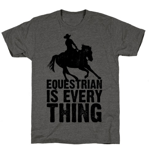 Equestrian is Everything T-Shirt