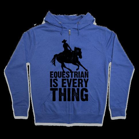 Equestrian is Everything Zip Hoodie