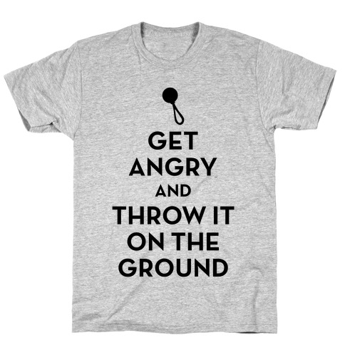 I Will Not Keep Calm (Get Angry and Throw It On The Ground) T-Shirt
