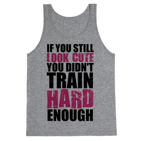 If You're Still Cute You're Not Training Hard Enough (Tank) Tank Top