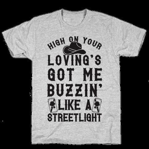 High On Your Loving's Got Me Buzzin' Like A Streetlight Mens T-Shirt