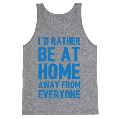 I'd Rather Be At Home Away From Everyone Tank Top