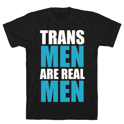 Trans Men are Real Men Mens T-Shirt