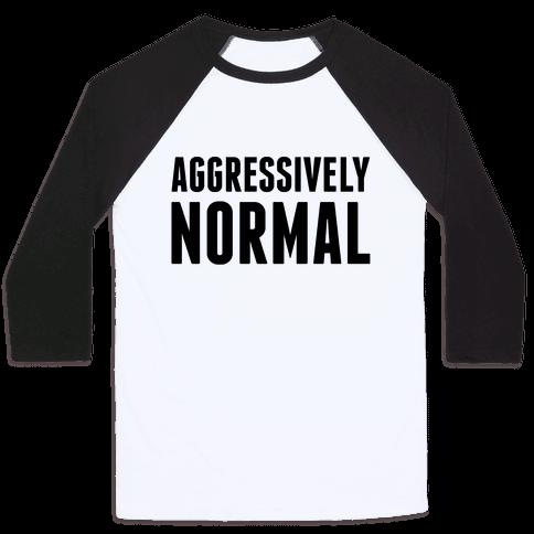 Aggressively Normal Baseball Tee