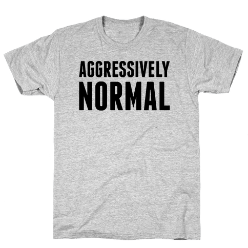 Aggressively Normal Mens T-Shirt