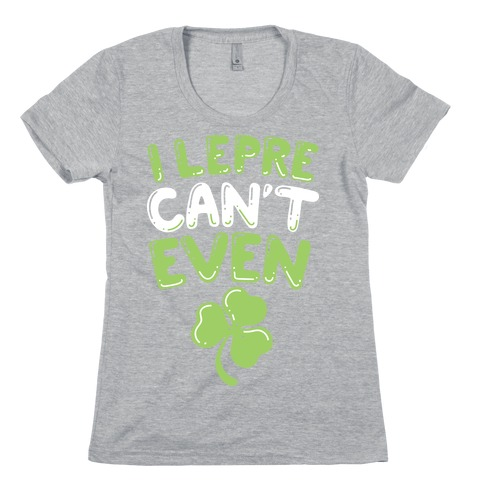 I Lepre-Can't Even Womens T-Shirt