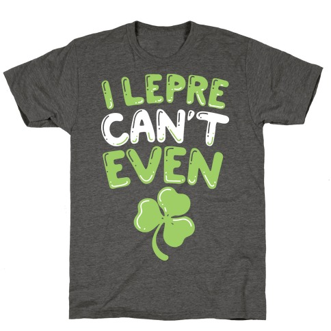 I Lepre-Can't Even T-Shirt