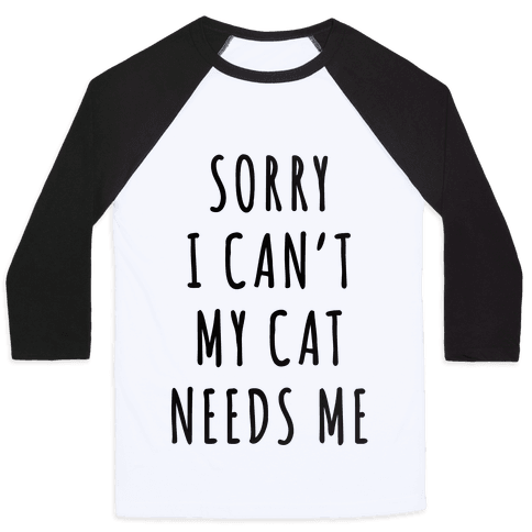 Sorry I Can't My Cat Needs Me Baseball Tee