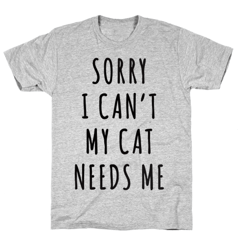 Sorry I Can't My Cat Needs Me Mens T-Shirt