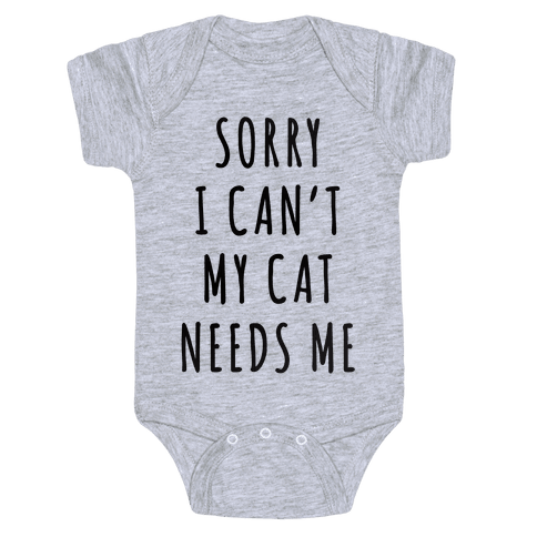 Sorry I Can't My Cat Needs Me Baby Onesy