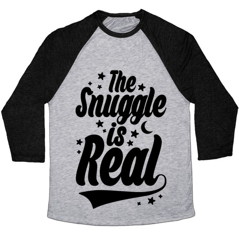 The Snuggle Is Real Baseball Tee