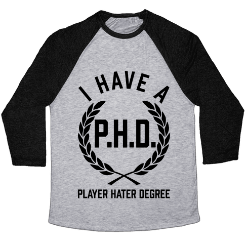 I Have A P.H.D. (Player Hater Degree) Baseball Tee