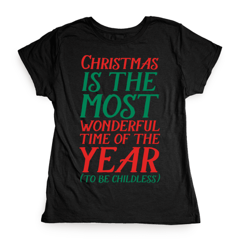 Christmas Is the Most Wonderful Time of Year (To be Childless) Womens T-Shirt