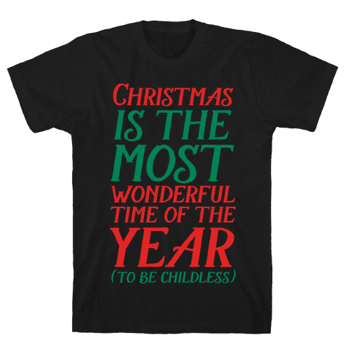 Christmas Is the Most Wonderful Time of Year (To be Childless) Mens T-Shirt
