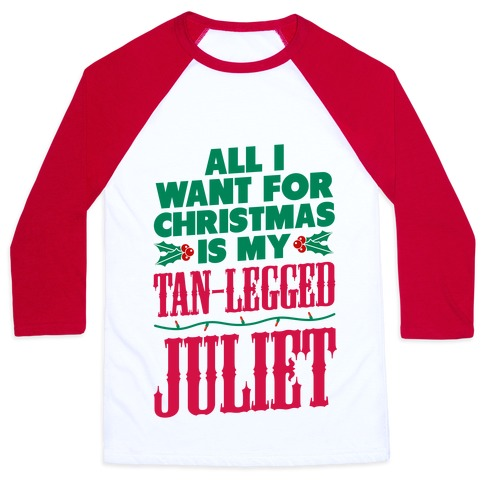 All I want for Christmas is my Tan-Legged Juliet Baseball Tee