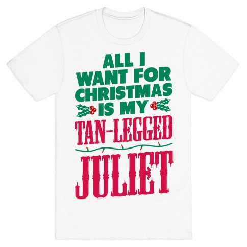 All I want for Christmas is my Tan-Legged Juliet T-Shirt