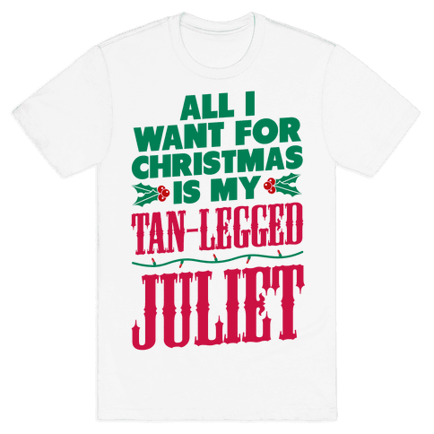 All I want for Christmas is my Tan-Legged Juliet Mens T-Shirt