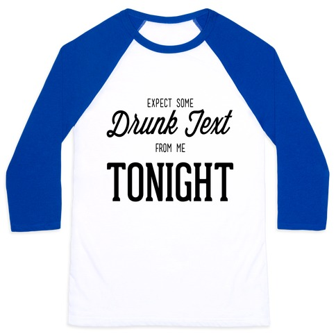 Expect some drunk text Baseball Tee
