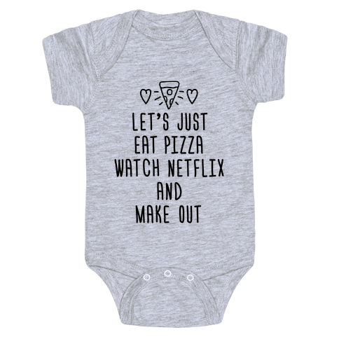 Let's Just Eat Pizza, Watch Netflix, And Make Out Baby Onesy