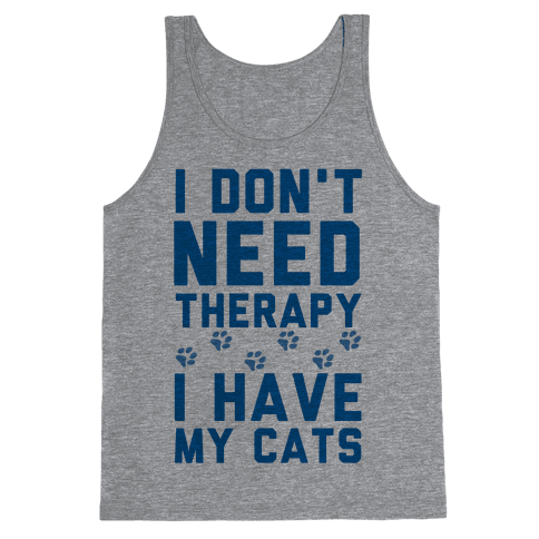 I Don't Need Therapy I Have My Cats Tank Top