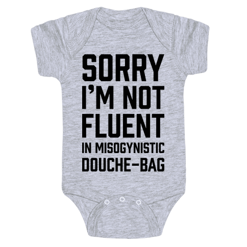 Sorry I'm Not Fluent in Misogynistic Douche-Bag Baby Onesy