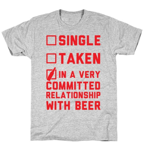 Single Taken In A Very Committed Relationship With Beer T-Shirt