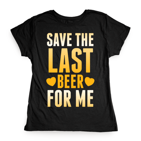 Save The Last Beer For Me Womens T-Shirt
