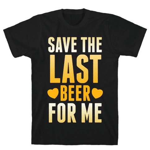 Save The Last Beer For Me Mens T-Shirt