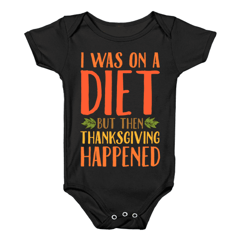 I Was on a Diet and Then Thanksgiving Happened Baby Onesy