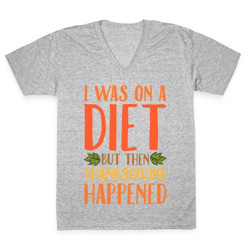 I Was on a Diet and Then Thanksgiving Happened V-Neck Tee Shirt
