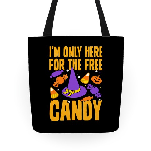 I'm Only Here For The Free Candy Tote Tote