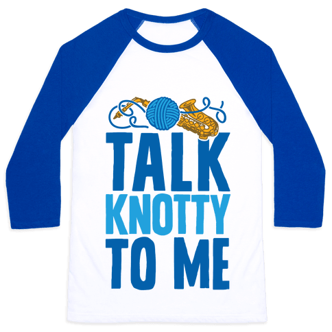 Talk Knotty To Me Baseball Tee