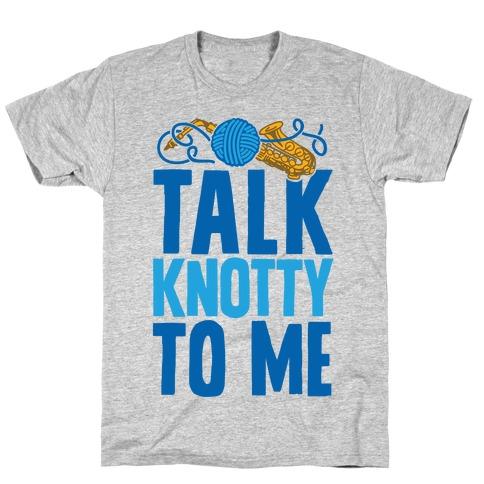 Talk Knotty To Me T-Shirt