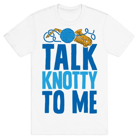 Talk Knotty To Me T-Shirt