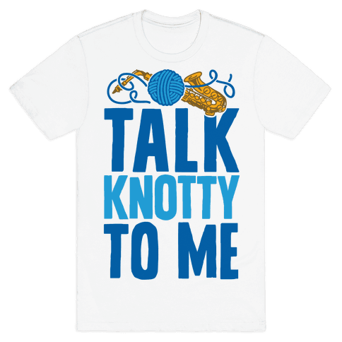 Talk Knotty To Me Mens T-Shirt