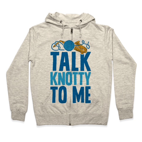Talk Knotty To Me Zip Hoodie