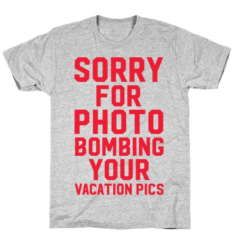 Sorry for Photobombing T-Shirt