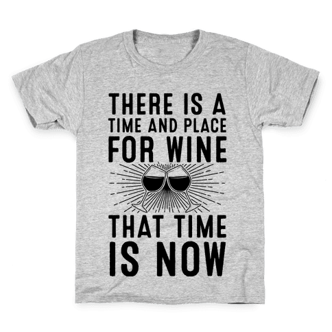 There Is A Time And Place For Wine Kids T-Shirt