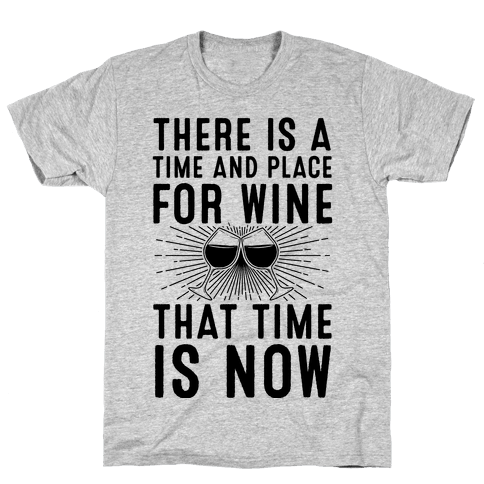 There Is A Time And Place For Wine Mens T-Shirt