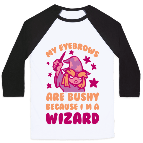 My Eyebrows are Bushy Because I am a Wizard Baseball Tee